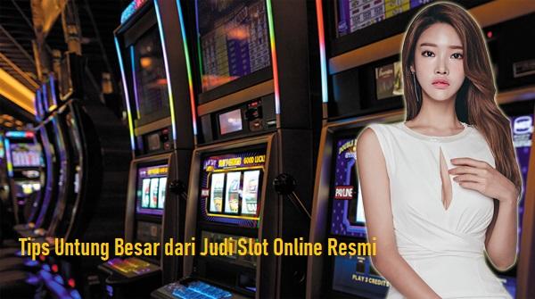 Tips Untung Besar dari Judi Slot Online Resmi