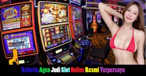 Kriteria Agen Judi Slot Online Resmi Terpercaya